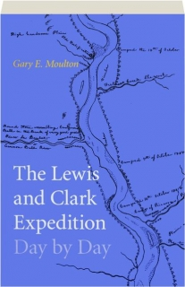 THE LEWIS AND CLARK EXPEDITION DAY BY DAY