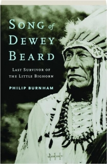 SONG OF DEWEY BEARD: Last Survivor of the Little Bighorn