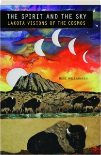 THE SPIRIT AND THE SKY: Lakota Visions of the Cosmos