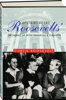 UPSTAIRS AT THE ROOSEVELTS': Growing Up with Franklin & Eleanor