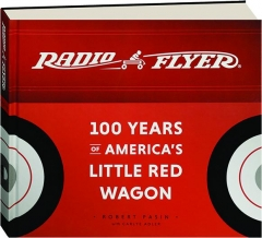 RADIO FLYER: 100 Years of America's Little Red Wagon