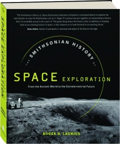 THE SMITHSONIAN HISTORY OF SPACE EXPLORATION: From the Ancient World to the Extraterrestrial Future