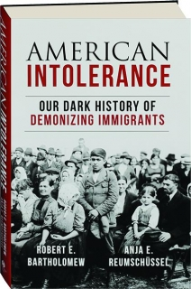 AMERICAN INTOLERANCE: Our Dark History of Demonizing Immigrants