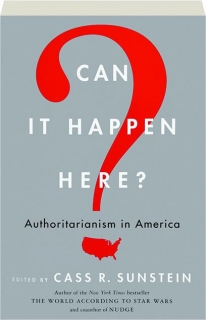 CAN IT HAPPEN HERE? Authoritarianism in America