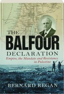 THE BALFOUR DECLARATION: Empire, the Mandate and Resistance in Palestine