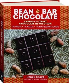 BEAN TO BAR CHOCOLATE: America's Craft Chocolate Revolution