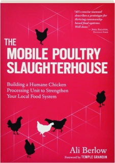 THE MOBILE POULTRY SLAUGHTERHOUSE: Building a Humane Chicken Processing Unit to Strengthen Your Local Food System