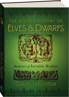 THE HIDDEN HISTORY OF ELVES & DWARFS: Avatars of Invisible Realms
