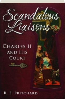 SCANDALOUS LIAISONS: Charles II and His Court