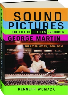 SOUND PICTURES: The Life of Beatles Producer George Martin--The Later Years, 1966-2016