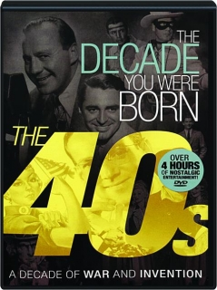THE 40S: The Decade You Were Born