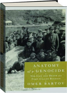 ANATOMY OF A GENOCIDE: The Life and Death of a Town Called Buczacz