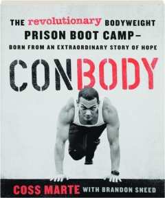CONBODY: The Revolutionary Bodyweight Prison Boot Camp--Born from an Extraordinary Story of Hope