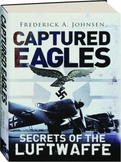 CAPTURED EAGLES: Secrets of the Luftwaffe