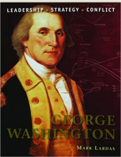 GEORGE WASHINGTON--LEADERSHIP, STRATEGY, CONFLICT: Command 21