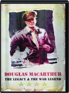 DOUGLAS MACARTHUR: The Legacy & the War Legend