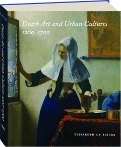 DUTCH ART AND URBAN CULTURES, 1200-1700