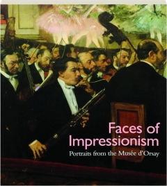 FACES OF IMPRESSIONISM: Portraits from the Musee d'Orsay