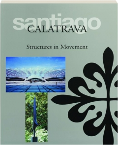SANTIAGO CALATRAVA: Structures in Movement
