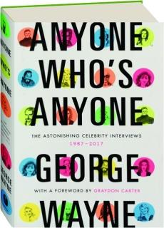ANYONE WHO'S ANYONE: The Astonishing Celebrity Interviews, 1987-2017