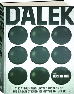 <I>DOCTOR WHO</I>--DALEK: The Astounding Untold History of the Greatest Enemies of the Universe