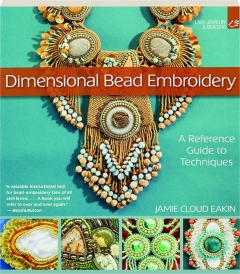 DIMENSIONAL BEAD EMBROIDERY: A Reference Guide to Techniques