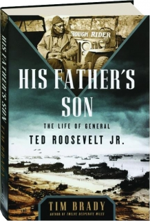 HIS FATHER'S SON: The Life of General Ted Roosevelt Jr