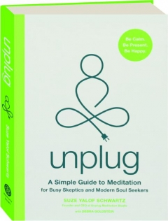 UNPLUG: A Simple Guide to Meditation for Busy Skeptics and Modern Soul Seekers