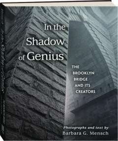 IN THE SHADOW OF GENIUS: The Brooklyn Bridge and Its Creators