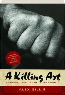 A KILLING ART, REVISED EDITION: The Untold History of Tae Kwon Do