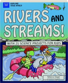 RIVERS AND STREAMS! With 25 Science Projects for Kids