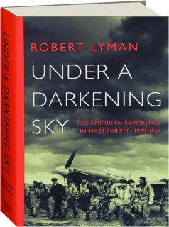 UNDER A DARKENING SKY: The American Experience in Nazi Europe, 1939-1941