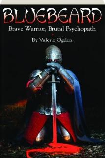 BLUEBEARD: Brave Warrior, Brutal Psychopath