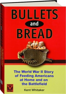 BULLETS AND BREAD: The World War II Story of Feeding Americans at Home and on the Battlefield