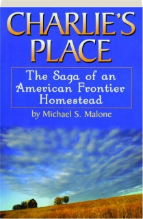 CHARLIE'S PLACE: The Saga of an American Frontier Homestead