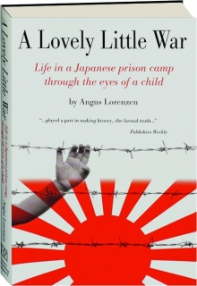 A LOVELY LITTLE WAR: Life in a Japanese Prison Camp Through the Eyes of a Child