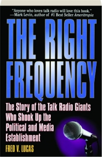 THE RIGHT FREQUENCY: The Story of the Talk Radio Giants Who Shook Up the Political and Media Establishment