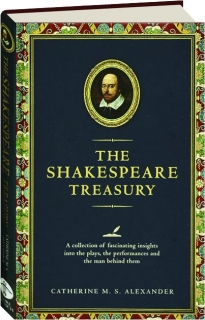 THE SHAKESPEARE TREASURY: A Collection of Fascinating Insights into the Plays, the Performances and the Man Behind Them
