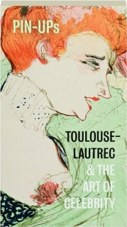 PIN-UPS: Toulouse-Lautrec & the Art of Celebrity