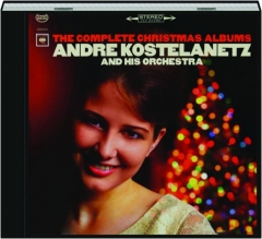 ANDRE KOSTELANETZ AND HIS ORCHESTRA: The Complete Christmas Albums