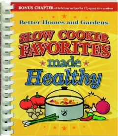 <I>BETTER HOMES AND GARDENS</I> SLOW COOKER FAVORITES MADE HEALTHY