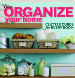 <I>BETTER HOMES AND GARDENS</I> ORGANIZE YOUR HOME