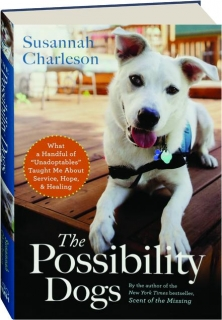 "THE POSSIBILITY DOGS: What a Handful of ""Unadoptables"" Taught Me About Service, Hope, & Healing"