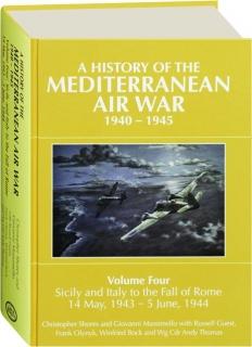 A HISTORY OF THE MEDITERRANEAN AIR WAR 1940-1945, VOLUME FOUR