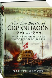 THE TWO BATTLES OF COPENHAGEN 1801 AND 1807: Britain & Denmark in the Napoleonic Wars