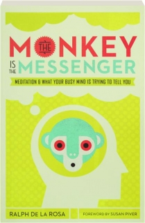 THE MONKEY IS THE MESSENGER: Meditation & What Your Busy Mind Is Trying to Tell You