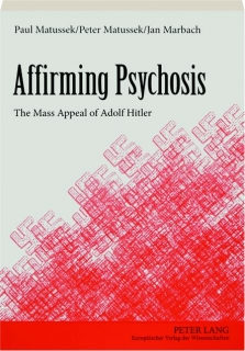 AFFIRMING PSYCHOSIS: The Mass Appeal of Adolf Hitler