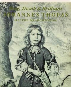 DEAF, DUMB & BRILLIANT: Johannes Thopas, Master Draughtsman