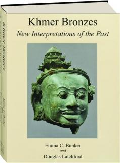 KHMER BRONZES: New Interpretations of the Past
