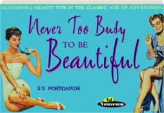 NEVER TOO BUSY TO BE BEAUTIFUL: Slimming & Beauty Tips in the Classic Age of Advertising